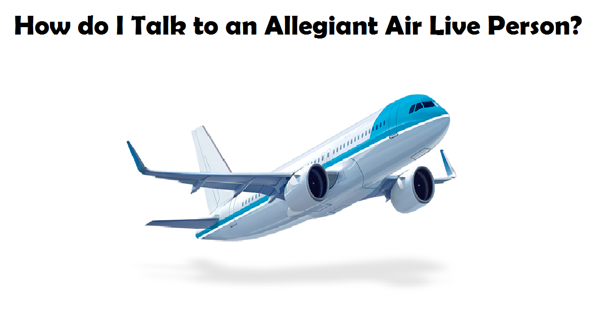 How do I Talk to a Live Person at Allegiant Air?