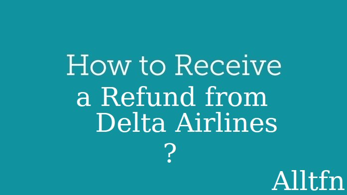 How to Get a Refund from Delta Airlines ?